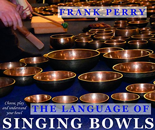 The Language of Singing Bowls: How to Choose, Play and Understand Your Bowl by Polair Publishing