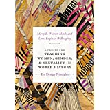 A Primer for Teaching Women, Gender, and Sexuality in World History: Ten Design Principles (Design Principles for Teaching History)
