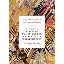 A Primer for Teaching Women, Gender, and Sexuality in World History: Ten Design Principles