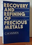 Recovery and Refining of Precious Metals