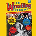Is Wrestling Fixed?: I Didn't Know It Was Broken! Audiobook by Bill Apter Narrated by Bill Apter