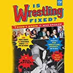 Is Wrestling Fixed?: I Didn't Know It Was Broken! | Bill Apter