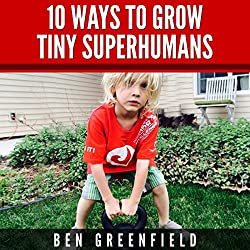 10 Ways to Grow Tiny Superhumans