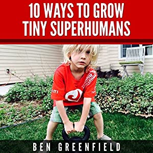 10 Ways to Grow Tiny Superhumans Audiobook