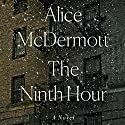 The Ninth Hour: A Novel Audiobook by Alice McDermott Narrated by To Be Announced