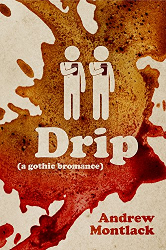 Drip: A Gothic Bromance by [Montlack, Andrew]