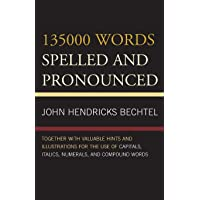 135000 Words Spelled and Pronounced: Together with Valuable Hints and Illustrations for the Use of Capitals, Italics, Numerals, and Compound Words
