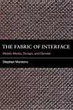 "Stephen Monteiro, ""The Fabric of Interface: Mobile Media, Design, and Gender"" (MIT Press, 2017)"