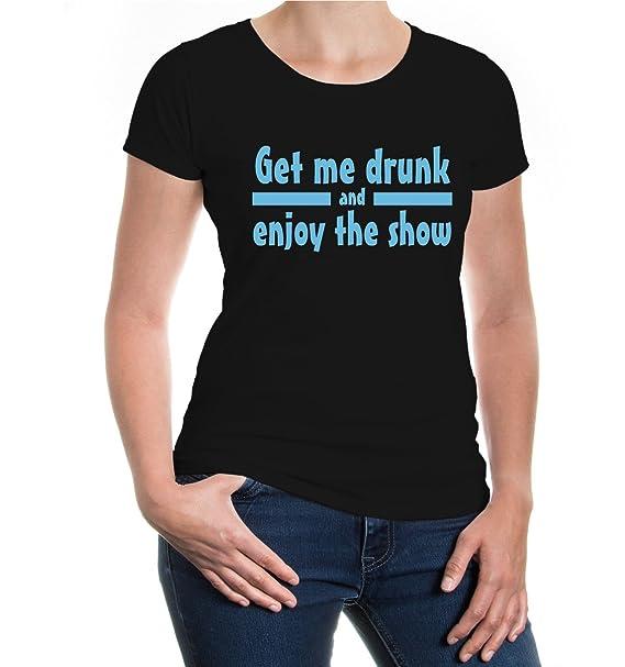 buXsbaum Girlie T-Shirt Get me drunk and enjoy the show-XS-Black