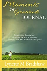Moments of Gratitude Journal: Companion Journal to in Search of Me: a Journey to Self-Love, Self-Worth and Purpose Paperback