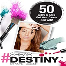 Shear Destiny: 50 Ways to Map Out Your Career and Win! Audiobook by Monet Colbert Narrated by Monet Colbert