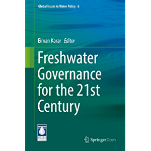 Freshwater Governance for the 21st Century (Global Issues in Water Policy Book 6)