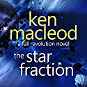 The Star Fraction: The Fall Revolution 1 Audiobook by Ken Macleod Narrated by Stephen Crossley
