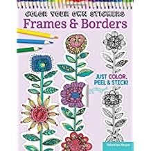 Color Your Own Stickers Frames & Borders: Just Color, Peel & Stick by Valentina Harper (2015-10-15)