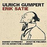 Satie: Danses Gothiques; Quartre Preludes; Petite Ouverture a Danser by Ulrich Gumpert (2013-11-19)