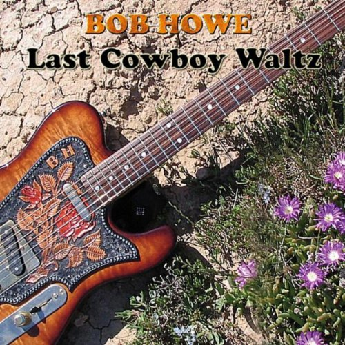 Last Cowboy Waltz By Bob Howe On Amazon Music Amazon Com