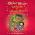 Oliver Moon: Troll Trouble & Monster Mystery Audiobook by Sue Mongredien Narrated by Glen McCready