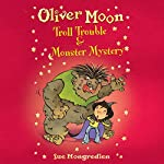 Oliver Moon: Troll Trouble & Monster Mystery | Sue Mongredien