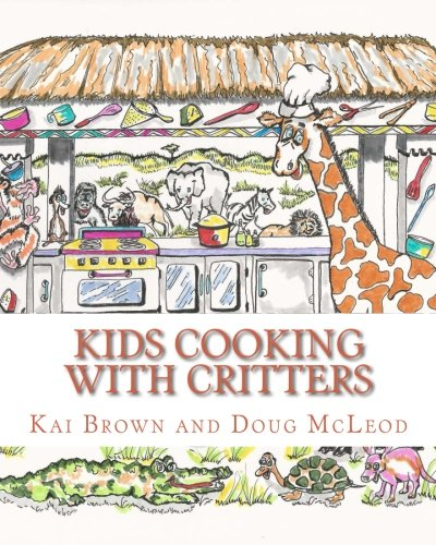 Kids Cooking with Critters by Kai Brown