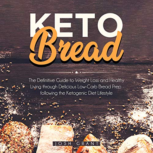Keto Bread: The Definitive Guide to Weight Loss and Healthy Living Through Delicious Low-Carb Bread Prep Following the Ketogenic Diet Lifestyle