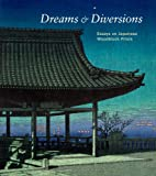 Dreams and Diversions: Essays on Japanese Woodblock Prints