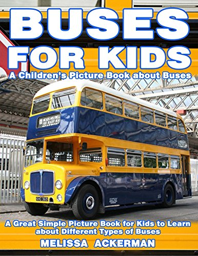 Buses for Kids: A Children's Picture Book about Buses: A Great Simple Picture Book for Kids to Learn about Different Types of Buses