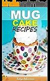 Mug Cakes Cookbook: My Top Mug Cake Recipes for Microwave Cakes (microwave mug recipes, microwave cake, mug cakes, simple cake recipes)
