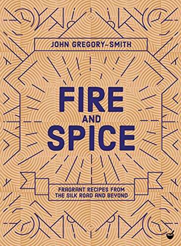 - Fire and Spice: Fragrant recipes from the Silk Road and beyond