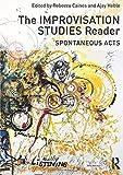 The Improvisation Studies Reader: Spontaneous Acts