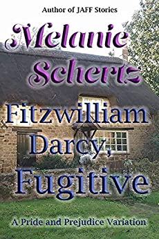 Fitzwilliam Darcy, Fugitive by [Schertz, Melanie, Lady, A]