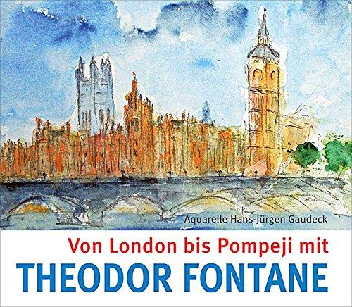 Von London bis Pompeji mit Theodor Fontane (Geschenkband mit Texten von Theodor Fontane und Aquarellen von Hans-Jürgen Gaudeck)