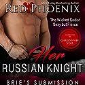 Her Russian Knight: Brie's Submission, Book 13 Hörbuch von  Red Phoenix Gesprochen von: Christopher Slye