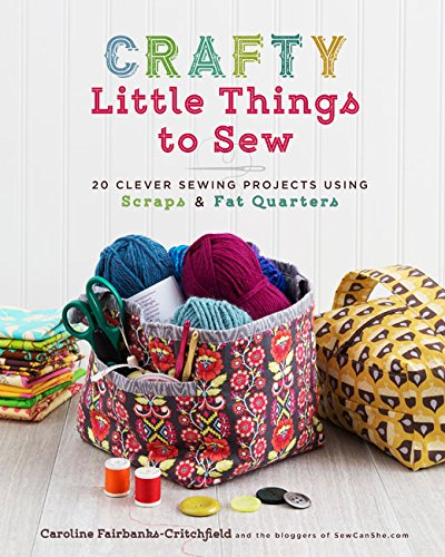 Two Fat Quarters (Crafty Little Things to Sew: 20 Clever Sewing Projects Using Scraps & Fat Quarters)