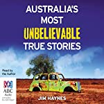 Australia's Most Unbelievable True Stories | Jim Haynes