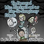 The Deceased Miss Blackwell and Her Not-So-Imaginary Friends | K. N. Parker
