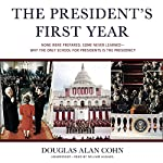 The President's First Year: None Were Prepared, Some Never Learned - Why the Only School for Presidents Is the Presidency | Douglas Alan Cohn
