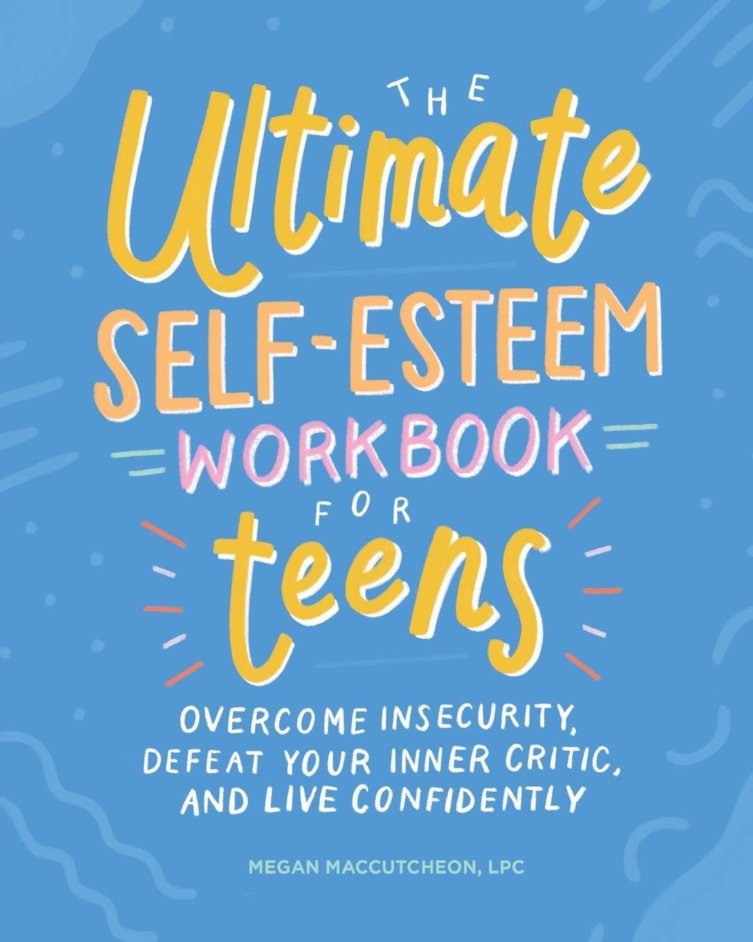 The Ultimate Self-Esteem Workbook for Teens: Overcome Insecurity, Defeat Your Inner Critic, and Live Confidently by Althea Press