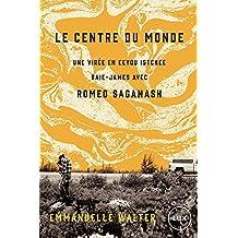 Le centre du monde: Une virée en Eeyou Istchee Baie-James avec Romeo Saganash