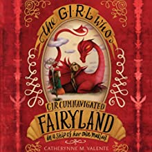 The Girl Who Circumnavigated Fairyland in a Ship of Her Own Making Audiobook by Catherynne M. Valente Narrated by Catherynne M. Valente