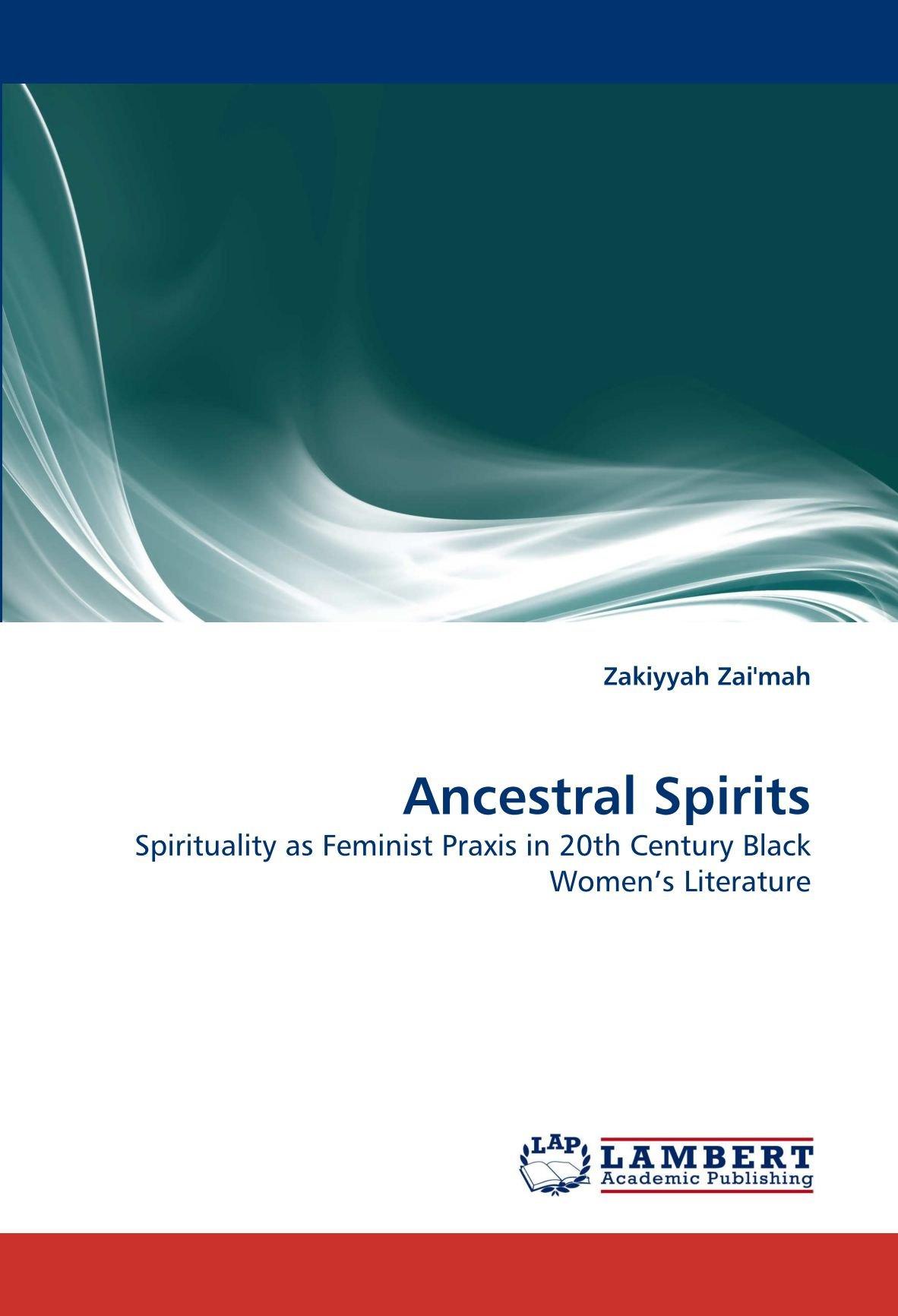 Download Ancestral Spirits: Spirituality as Feminist Praxis in 20th Century Black Women's Literature ebook