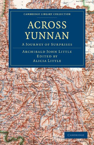 Across Yunnan: A Journey of Surprises (Cambridge Library Collection - Travel and Exploration in Asia)