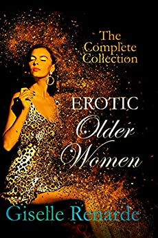 Erotic Older Women: The Complete Collection by [Renarde, Giselle]
