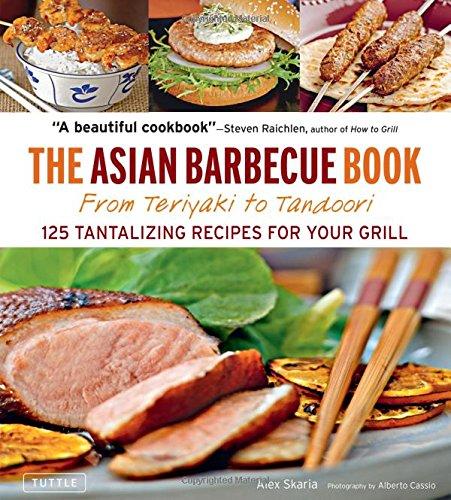 Asian Barbecue Book: From Teriyaki to Tandoori by Alex Skaria