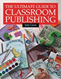 The Ultimate Guide to Classroom Publishing, Judy Green, 1551381125