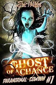 Ghost of a Chance: Fun romantic historical and humorous paranormal mystery suspense time travel thriller (Paranormal Cowboy Book 1): A Buck McDivit Paranormal Mystery by [Wilder, Eric]