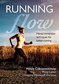 Running Flow: Mental Immersion Techniques for Better Running by [Csikszentmihalyi, Mihaly, Latter, Philip, Weinkauff Duranso, Christine]