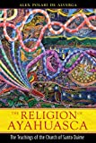 The Religion of Ayahuasca, Alex Polari de Alverga, 159477398X