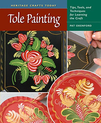 Tole Painting: Tips, Tools, and Techniques for Learning the Craft (Heritage Crafts)