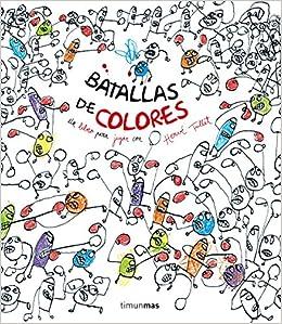 Batallas de colores: Un libro para jugar con Hervé Tullet Libros de actividades: Amazon.es: Tullet, Hervé, Editorial Planeta S. A.: Libros