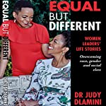 Equal but Different: Women Leaders' Life Stories: Overcoming Race, Gender & Social Class | Judy Dlamini